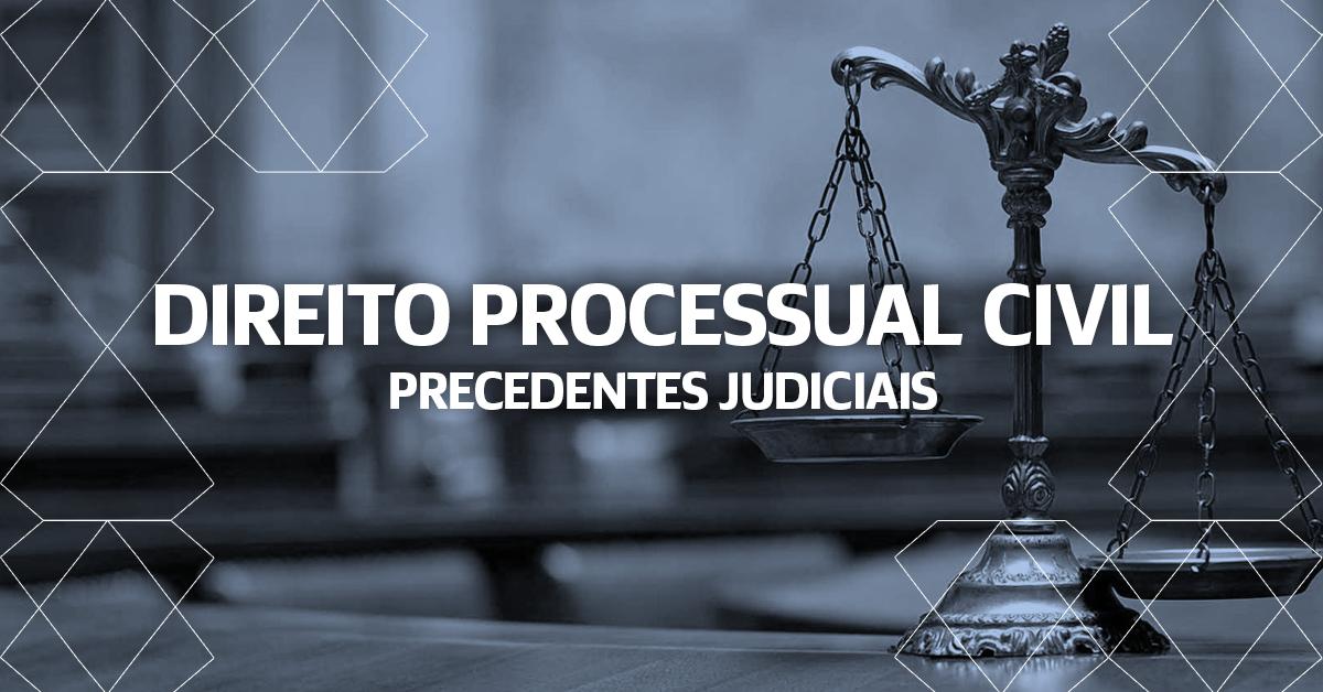Direito Processual Civil - Precedentes Judiciais